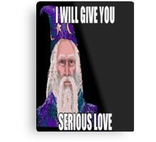 I Will Give You Serious Love Metal Print