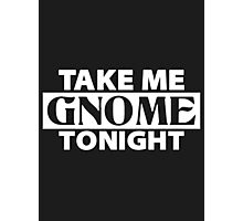 TAKE ME GNOME TONIGHT! (White) - Fantasy Inspired T-Shirt Photographic Print