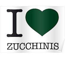 I ♥ ZUCCHINIS Poster