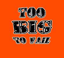 Too Big To Fail Unisex T-Shirt