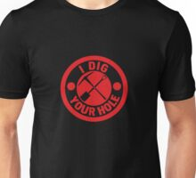 I Dig Your Hole Unisex T-Shirt
