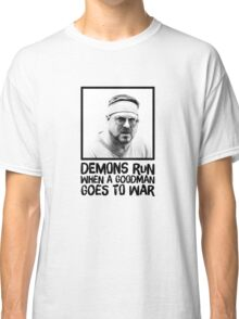 Demons run when a Goodman goes to war Classic T-Shirt