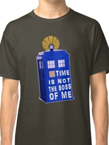 Time is not the boss of me Classic T-Shirt