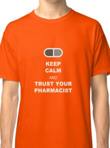 Keep Calm and trust your pharmacist Classic T-Shirt