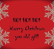 HO! HO! HO! Merry Christmas you old git Greeting card by Nicola jayne