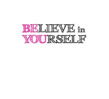 BElieve in YOUrself by WAMTEES