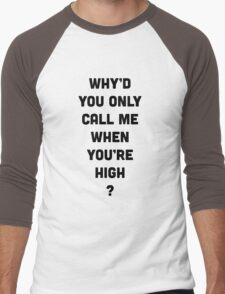 Why'd You Only Call Me When You're High Men's Baseball ¾ T-Shirt