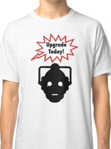 Upgrade Today! Classic T-Shirt