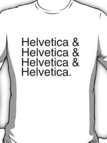 Helvetica & Helvetica & Helvetica & Helvetica. T-Shirt