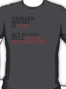 He'll Never Be Forgotten. T-Shirt