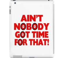 Ain't Nobody Got Time For That Funny iPad Case/Skin