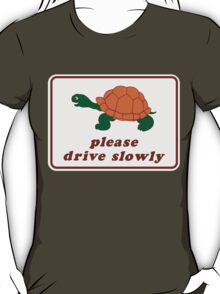 Please Drive Slowly T-Shirt