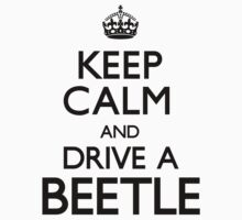 Keep Calm and Drive A Beetle (Carry On) by CarryOn