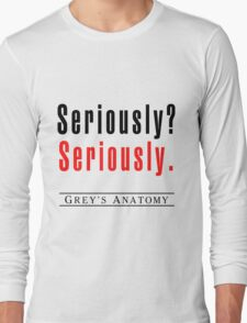 Seriously? Seriously Long Sleeve T-Shirt