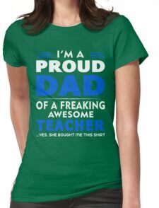 PROUD DAD OF A TEACHER Womens Fitted T-Shirt