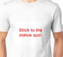 Stick to the Status Quo Unisex T-Shirt