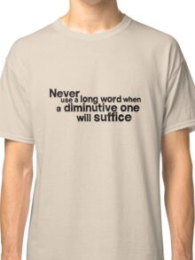 Never use a long word when a diminutive one will suffice Classic T-Shirt