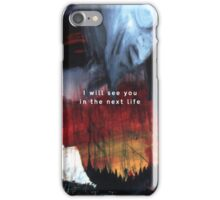 I will see you in the next life iPhone Case/Skin