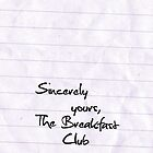 Sincerely yours, The Breakfast Club by hollygordon