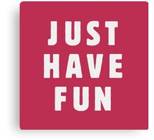 Just have fun Canvas Print