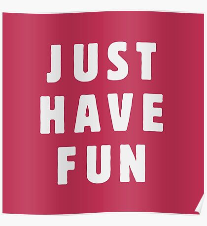 Just have fun Poster