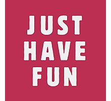 Just have fun Photographic Print