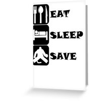 Eat Sleep Save Greeting Card