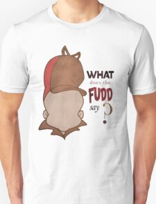 What does the Fudd say? T-Shirt