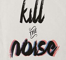 Kill the Noise by Jessica Teles