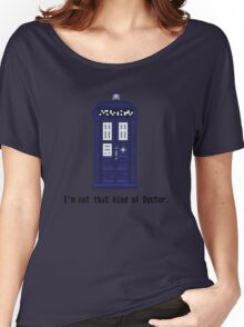 Not that kind of Doctor. Women's Relaxed Fit T-Shirt