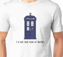 Not that kind of Doctor. Unisex T-Shirt