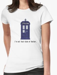 Not that kind of Doctor. Womens Fitted T-Shirt
