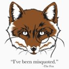 """What the Fox Say"" T-Shirt ""I've been misquoted."" -The Fox by nealcampbell"