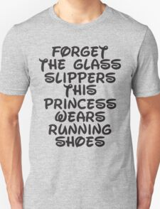 Forget The Glass Slippers, This Princess Wears Running Shoes Unisex T-Shirt