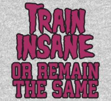 Train Insane Or Remain The Same Kids Clothes