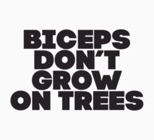 Biceps Don't Grow On Trees by Fitspire Apparel