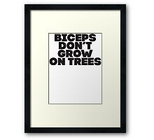 Biceps Don't Grow On Trees Framed Print
