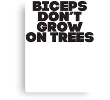 Biceps Don't Grow On Trees Canvas Print