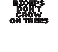 Biceps Don't Grow On Trees Photographic Print