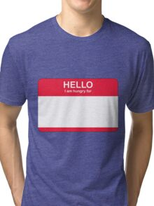 Hello, I'm hungry for Tri-blend T-Shirt
