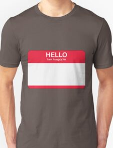 Hello, I'm hungry for T-Shirt