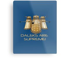 Daleks are Supreme Metal Print