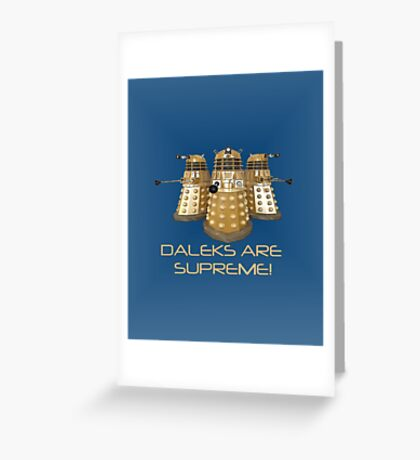 Daleks are Supreme Greeting Card