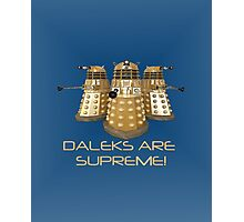Daleks are Supreme Photographic Print