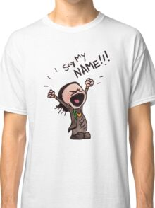 Say my Name! Classic T-Shirt