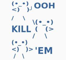 OOH KILL EM by beggr