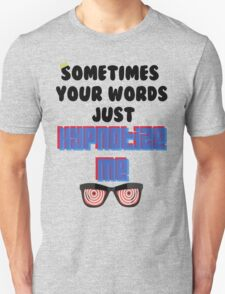 Sometimes your Words  T-Shirt