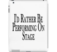 Rather Perform On Stage iPad Case/Skin
