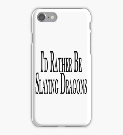 Rather Slay Dragons iPhone Case/Skin
