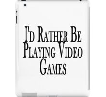 Rather Play Video Games iPad Case/Skin